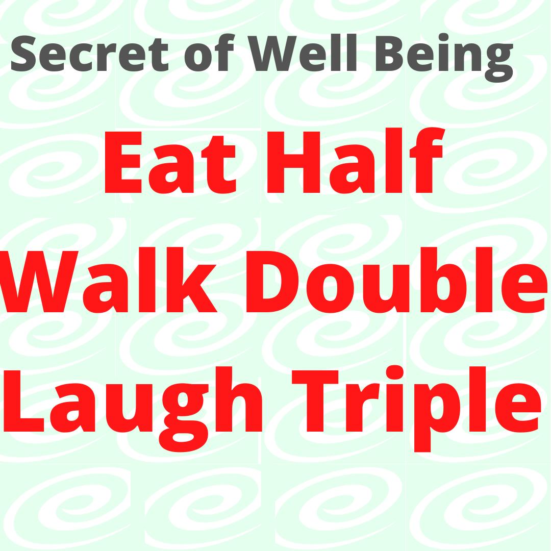 Eat-half-walk-double-laugh-triple.png